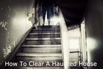 How to clear a haunted house